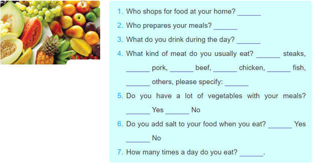 1. Your doctor would like some information about your usual food habits to help plan the best possible health care for you and your friends. Conduct the survey, using the questions below and compile the findings into a report.
