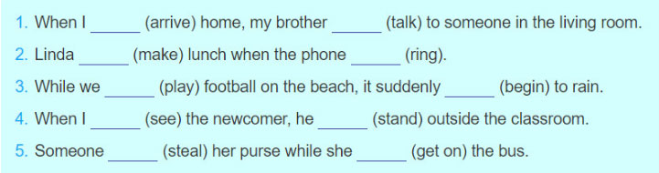 4. Complete the sentences using the correct form of each verb, the past simple or the past continuous, with when or while. Lop 10 moi - REVIEW Unit 4, 5: Language