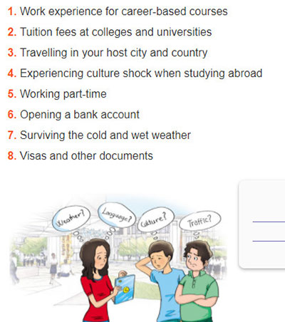 Lop-11-moi.unit-7.Writing.3. Choose two of the following points about studying abroad. Write an email of 160 - 180 words to a friend from another country asking for information and advice. Use the outline in 2