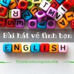 Những bài hát tiếng Anh hay về tình bạn